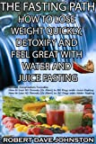 img - for The Fasting Path - How to Lose Weight Quickly, Detoxify and Feel Great With Water and Juice Fasting (How To Lose Weight Fast, Keep it Off & Renew The Mind, ... Eating & Practical Spirituality Book 8) book / textbook / text book