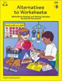 Alternatives to Worksheets: Motivational Reading and Writing Activities Across the Curriculum (1574714295) by Karen Bauer