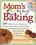 img - for Mom's Big Book of Baking: 200 Simple, Foolproof Recipes for Delicious Family Treats to Get You Through Every Birthday Party, Class Picnic, Potluck, Bake Sale, Holiday, and No-School Day book / textbook / text book
