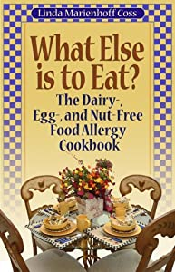 What Else is to Eat? The Dairy-, Egg-, and Nut-Free Food Allergy Cookbook from Plumtree Press