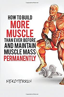 Bodybuilding: How to Build More Muscle than Ever Before and Maintain Muscle Mass Permanently: (Full color paperback version)
