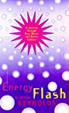 Energy Flash: A Journey through Rave Music and Dance Culture (0330350560) by Reynolds, Simon