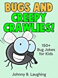 Funny Bug and Creepy Crawlies Jokes for Kids: 150+ Bug and Insect Jokes (Funny and Hilarious Joke Books for Children)