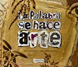 img - for La palabra se hace arte / The Word becomes art (Spanish Edition) book / textbook / text book