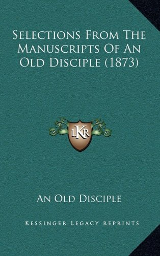 Selections from the Manuscripts of an Old Disciple (1873)