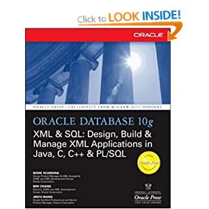 Oracle Database 10g XML & SQL: Design, Build, & Manage XML Applications in Java, C, C++, & PL/SQL: Design, Build and Manage XML Applications in Java, C, C++ and PL/SQL (Oracle Press)