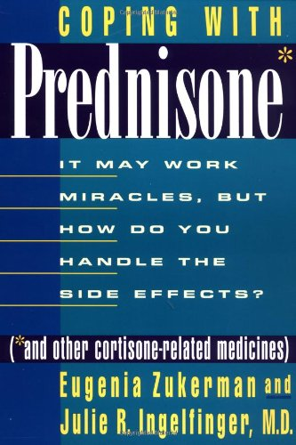 Coping with Prednisone (and Other Cortisone-Related Medicines): It May Work Miracles, but How Do You Handle the Side Effects?