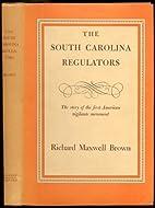 The South Carolina Regulators by Richard…