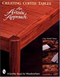 Creating Coffee Tables: An Artistic Approach (Schiffer Book for Woodworkers)