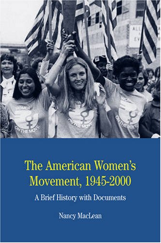 The American Women's Movement, 1945-2000: A Brief History...