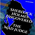 The Mad Judge: Sherlock Holmes Uncovered, Book 3 Audiobook by Steven Ehrman Narrated by Patrick Conn