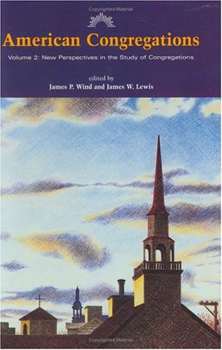 American Congregations, Volume 2: New Perspectives in the Study of Congregations, James P. Wind, ed.
