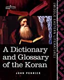 A Dictionary and Glossary of the Koran: With Copious Grammatical References and Explanations of the Text by John Penrice