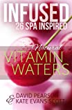 img - for Infused: 26 Spa Inspired Natural Vitamin Waters (Cleansing Fruit Infused Water R book / textbook / text book
