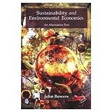 Sustainability and Environmental Economics: An Alternative Text (058227656X) by Bowers, John