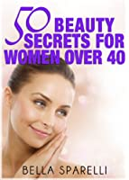 50 Beauty Secrets For Women Over 40. (English Edition)