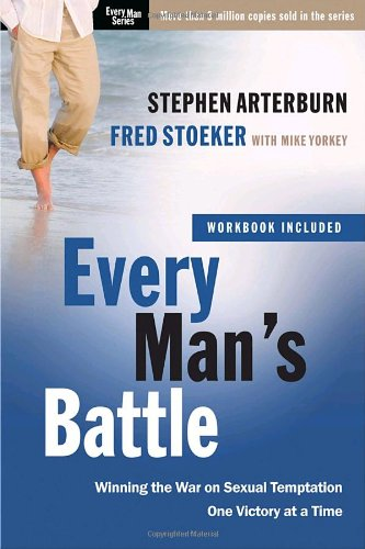 Every Man's Battle: Winning the War on Sexual Temptation One Victory at a Time (The Every Man Series): Stephen Arterburn, Fred Stoeker, Mike Yorkey: 9780307457974: Amazon.com: Books