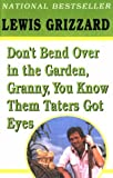 Don't Bend Over in the Garden, Granny, You Know Them Taters Got Eyes (0345419243) by Grizzard, Lewis