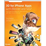 3D for IPhone Apps with Blender and SIO2: Your Guide to Creating 3D Games and More with Open-source Softwareby Tony Mullen