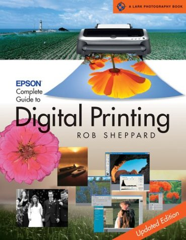 Epson Complete Guide to Digital Printing: Updated Edition (A Lark Photography Book)