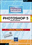 Bien utiliser Adobe Photoshop 5 pour Windows : Manuel pratique...
