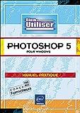Bien utiliser Adobe Photoshop 5 pour Windows : Manuel pratique...
