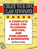 img - for Create Your Own Class Newspaper: A Complete Guide for Planning, Writing, and Publishing a Newspaper (Ip (Nashville, Tenn.), 11-8.) book / textbook / text book