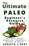 The Ultimate Paleo Beginners Resource Guide: The Best Blogs, Websites, Podcasts, Books, & More