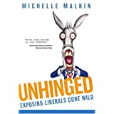 Unhinged: Exposing Liberals Gone Wild ~ Michelle Malkin