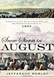 Snow-Storm in August: Washington City, Francis Scott Key, and the Forgotten Race Riot of 1835 by Morley, Jefferson 1st (first) Edition [Hardcover(2012/7/3)]