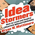 Idea Stormers: How to Lead and Inspire Creative Breakthroughs Audiobook by Bryan W. Mattimore Narrated by Stephen Hoye