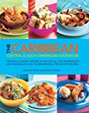 The Caribbean, Central & South American Cookbook: Tropical Cuisines Steeped In History: All The Ingredients And Techniques, And 150 Sensational Step-By-Step Recipes. thumbnail