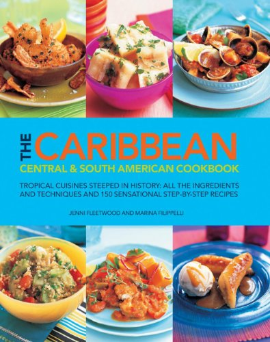 The Caribbean, Central & South American Cookbook: Tropical Cuisines Steeped In History: All The Ingredients And Techniques, And 150 Sensational Step-By-Step Recipes. by Jenni Fleetwood, Marina Filippelli