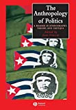 img - for The Anthropology of Politics: A Reader in Ethnography, Theory, and Critique book / textbook / text book