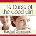 The Curse of the Good Girl: Raising Authentic Girls with Courage and Confidence (       UNABRIDGED) by Rachel Simmons Narrated by Christina Moore
