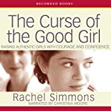 img - for The Curse of the Good Girl: Raising Authentic Girls with Courage and Confidence book / textbook / text book