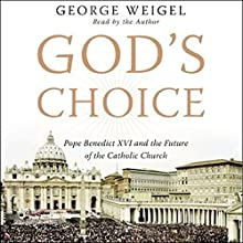 God's Choice: Pope Benedict XVI and the Future of the Catholic Church Audiobook by George Weigel Narrated by George Weigel