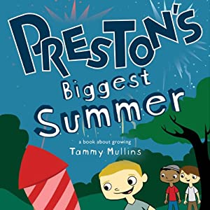 Preston's Biggest Summer: A Book About Growing | [Tammy Mullins]