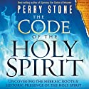 The Code of the Holy Spirit: Uncovering the Hebraic Roots and Historic Presence of the Holy Spirit (       UNABRIDGED) by Perry Stone Narrated by Charisma House