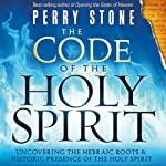 The Code of the Holy Spirit: Uncovering the Hebraic Roots and Historic Presence of the Holy Spirit | Perry Stone
