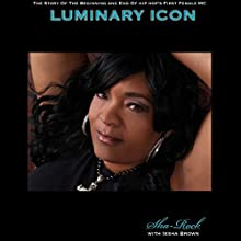 Luminary Icon...: The Story of the Beginning and End of Hip Hop's First Female MC (       UNABRIDGED) by Sha-Rock, Iesha Brown Narrated by Trinise Crowder