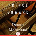 Prince Edward: A Novel (       UNABRIDGED) by Dennis McFarland Narrated by Aaron Landon