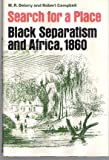 Search for Place: Black Separatism and Africa, 1860 - Report of the Niger Valley Exploring Party, and A Pilgrimage to My Motherland
