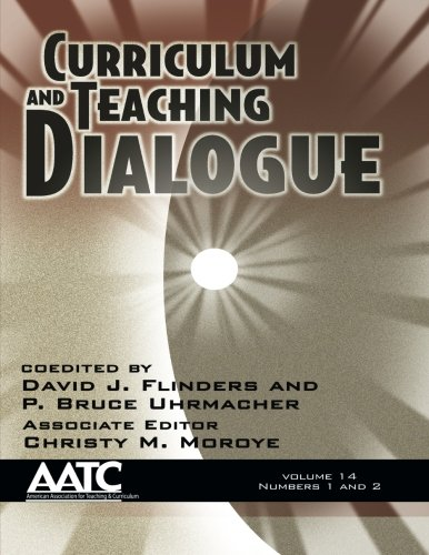 Curriculum and Teaching Dialogue: Vol. 14 #1 & 2 (Volume 14)