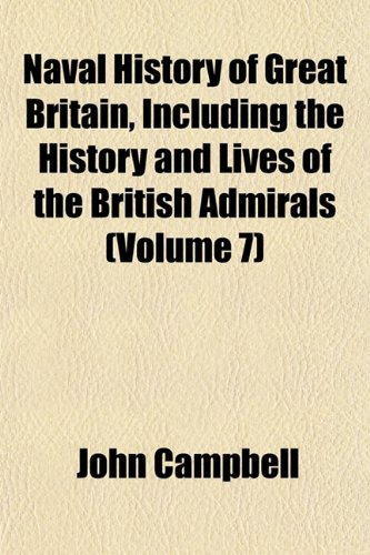 Naval History of Great Britain, Including the History and Lives of the British Admirals (Volume 7)