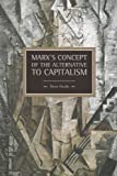 Marxs Concept of Alternatives to Capitalism (Historical Materialism Book Series)