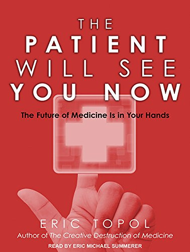 The Patient Will See You Now - The Future of Medicine is in Your Hands  - Eric Topol
