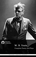 Delphi Complete Poetry and Plays of W. B. Yeats (Illustrated) (Delphi Poets Series Book 7) (English Edition)