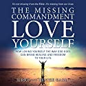 The Missing Commandment: Love Yourself: How Loving Yourself the Way God Does Can Bring Healing and Freedom to Your Life Audiobook by Jerry Basel, Denise Basel Narrated by Jerry Basel, Denise Basel