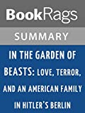 img - for In the Garden of Beasts: Love, Terror, and an American Family in Hitler's Berlin by Erik Larson l Summary & Study Guide book / textbook / text book